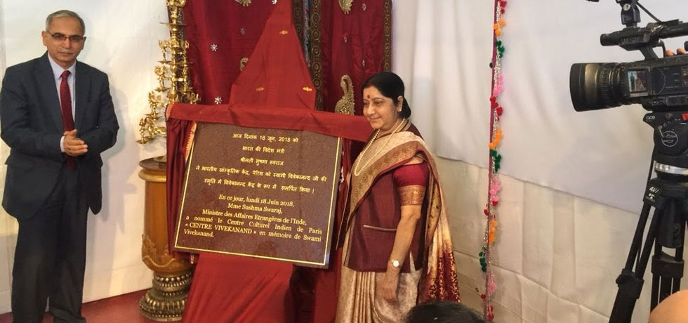 External Affairs Minister of India Ms. Sushma Swaraj names Indian Cultural Centre in Paris as Vivekanand Centre in memory of the great icon of modern India who played immense role in the cultural renaissance of India. The Hon'ble Minister is on official visit to Paris on 18-19 June 2018.