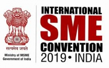 International SME Convention 2019 to be held in New Delhi from 27th - 29th June, 2019